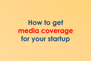 How to get media coverage for your startup (a slide presentation)
